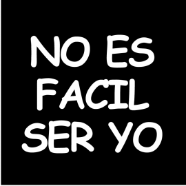NO-ES-FACIL-SER-YO